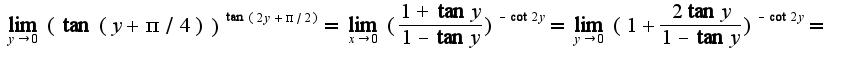 $\lim_{y\rightarrow 0}(\tan(y+\pi/4))^{\tan(2y+\pi/2)}=\lim_{x\rightarrow 0}(\frac{1+\tan y}{1-\tan y})^{-\cot 2y}=\lim_{y\rightarrow 0}(1+\frac{2\tan y}{1-\tan y})^{-\cot 2y}=$