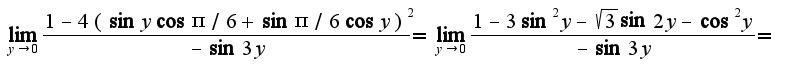 $\lim_{y\rightarrow 0}\frac{1-4(\sin y\cos\pi/6+\sin\pi/6\cos y)^2}{-\sin 3y}=\lim_{y\rightarrow 0}\frac{1-3\sin^2y-\sqrt{3}\sin 2y-\cos^2 y}{-\sin 3y}=$