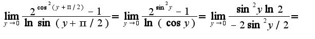 $\lim_{y\rightarrow 0}\frac{2^{\cos^2 (y+\pi/2)}-1}{\ln\sin(y+\pi/2)}=\lim_{y\rightarrow 0}\frac{2^{\sin^2 y}-1}{\ln(\cos y)}=\lim_{y\rightarrow 0}\frac{\sin^2y\ln 2}{-2\sin^2y/2}=$