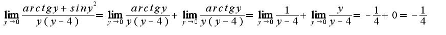 $\lim_{y\rightarrow 0}\frac{arctgy+ siny^{2}}{y(y-4)}=\lim_{y\rightarrow 0}\frac{arctgy}{y(y-4)}+\lim_{y\rightarrow 0}\frac{arctgy}{y(y-4)}=\lim_{y\rightarrow 0}\frac{1}{y-4}+\lim_{y\rightarrow 0}\frac{y}{y-4}=-\frac{1}{4}+0=-\frac{1}{4}$