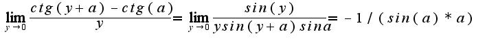 $\lim_{y\rightarrow 0}\frac{ctg(y+a)-ctg(a)}{y}=\lim_{y\rightarrow 0}\frac{sin(y)}{ysin(y+a)sina}=-1/(sin(a)*a)$