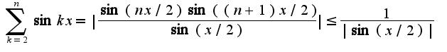 $\sum_{k=2}^{n}\sin kx= \frac{\sin(nx/2)\sin((n+1)x/2)}{\sin (x/2)} \leq \frac{1}{ \sin (x/2) }$