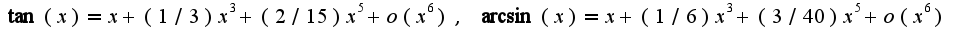 $\tan(x)=x+(1/3)x^3+(2/15)x^5+o(x^6),\;\arcsin(x)=x+(1/6)x^3+(3/40)x^5+o(x^6)$