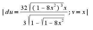 $|du=\frac{32\sqrt{(1-8x^2)^3}x}{3\sqrt{1-\sqrt{1-8x^2}}};v=x|$