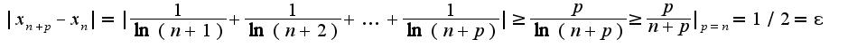 $|x_{n+p}-x_{n}|=|\frac{1}{\ln(n+1)}+\frac{1}{\ln(n+2)}+\ldots+\frac{1}{\ln(n+p)}|\geq \frac{p}{\ln(n+p)}\geq\frac{p}{n+p}|_{p=n}=1/2=\epsilon$