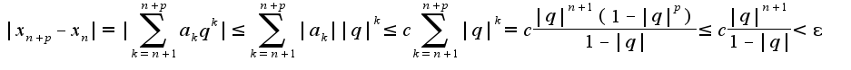 $|x_{n+p}-x_{n}|=|\sum_{k=n+1}^{n+p}a_{k}q^{k}|\leq \sum_{k=n+1}^{n+p}|a_{k}||q|^{k}\leq c\sum_{k=n+1}^{n+p}|q|^{k}=c\frac{|q|^{n+1}(1-|q|^{p})}{1-|q|}\leq c\frac{|q|^{n+1}}{1-|q|}<\epsilon$