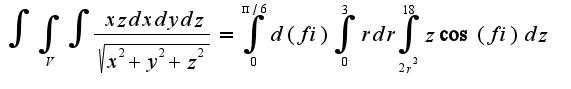 $ \int {\int_{V}{\int { \frac {xz dxdydz}{\sqrt{x^2+y^2+z^2}} }}}= \int_0^{\pi/6} {d (fi)}  \int_0^3 {r dr} \int_{2r^2}^18 {z \cos (fi)dz} $