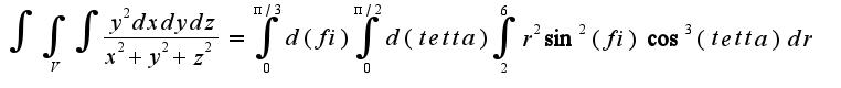 $ \int {\int_{V}{\int { \frac {y^2 dxdydz}{x^2+y^2+z^2} }}}= \int_0^{\pi/3} {d (fi)}  \int_0^{\pi/2} {d (tetta)} \int_2^6 {r^2 \sin^2 (fi) \cos^3 (tetta)dr} $