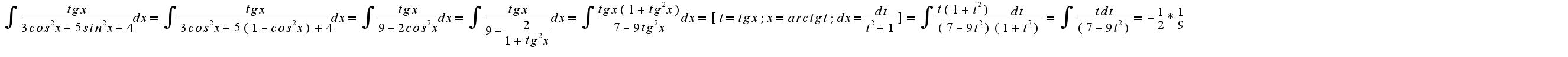 $ \int_{}^{}{\frac{tg x}{3cos^2 x +5 sin^2 x +4}dx}= \int_{}^{}{\frac{tg x}{3cos^2 x +5 (1-cos^2 x) +4}dx}= \int_{}^{}{\frac{tg x}{9-2cos^2 x}dx}= \int_{}^{}{\frac{tg x}{9-\frac{2}{1+tg^2 x}}dx}= \int_{}^{}{\frac{tg x(1+tg^2 x)}{7-9tg^2 x}dx}= [t=tg x;  x=arctg t;  dx=\frac{dt}{t^2+1}]= \int_{}^{}{\frac{t(1+t^2)}{(7-9t^2)} \frac{dt}{(1+t^2)}} = \int_{}^{}{\frac{tdt}{(7-9t^2)} } = - \frac{1}{2}* \frac{1}{9} \int_{}^{}{\frac{d(7-9t^2)}{(7-9t^2)} } = - \frac{1}{18} ln(7-9t^2)  +C = - \frac{1}{18} ln(7-9tg^2 x)  +C $