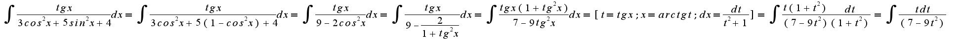 $ \int_{}^{}{\frac{tg x}{3cos^2 x +5 sin^2 x +4}dx}= \int_{}^{}{\frac{tg x}{3cos^2 x +5 (1-cos^2 x) +4}dx} = \int_{}^{}{\frac{tg x}{9-2cos^2 x}dx} = \int_{}^{}{\frac{tg x}{9-\frac{2}{1+tg^2 x}}dx} = \int_{}^{}{\frac{tg x(1+tg^2 x)}{7-9tg^2 x}dx} = [t=tg x;  x=arctg t;  dx=\frac{dt}{t^2+1}]= \int_{}^{}{\frac{t(1+t^2)}{(7-9t^2)} \frac{dt}{(1+t^2)}} = \int_{}^{}{\frac{tdt}{(7-9t^2)} }$