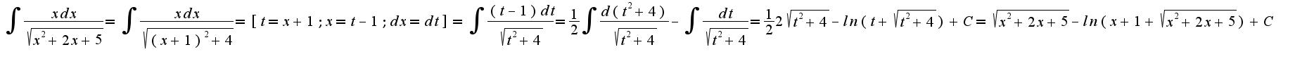 $ \int_{}{}{\frac{xdx}{\sqrt{x^2+2x+5}}} = \int_{}{}{\frac{xdx}{\sqrt{(x+1)^2+4}}} = [t=x+1;  x=t-1;  dx=dt] = \int_{}{}{\frac{(t-1)dt}{\sqrt{t^2+4}}} = \frac{1}{2} \int_{}{}{\frac{d(t^2+4)}{\sqrt{t^2+4}}} - \int_{}{}{\frac{dt}{\sqrt{t^2+4}}}= \frac{1}{2}2\sqrt{t^2+4} -ln(t+\sqrt{t^2+4})+C= \sqrt{x^2+2x+5}-ln(x+1+\sqrt{x^2+2x+5})+C$