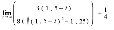 $ \lim_{t \to \infty} \left(\frac{3(1,5+t)}{8(\sqrt{(1.5+t)^2-1,25})})+ \frac{1}{4}$