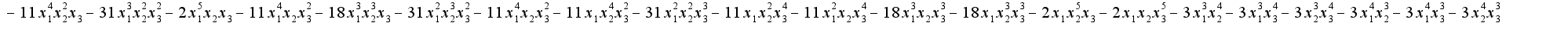 $-11x^4_1x^2_2x_3-31x^3_1x^2_2x^2_3-2x^5_1x_2x_3-11x^4_1x_2x^2_3-18x^3_1x^3_2x_3-31x^2_1x^3_2x^2_3-11x^4_1x_2x^2_3-11 x_1x^4_2x^2_3-31 x^2_1x^2_2x^3_3-11x_1x^2_2x^4_3-11x^2_1x_2x^4_3-18 x^3_1x_2x^3_3-18 x_1x^3_2x^3_3-2x_1x^5_2x_3-2x_1x_2x^5_3-3x^3_1x^4_2-3x^3_1x^4_3-3x^3_2x^4_3-3 x^4_1x^3_2-3x^4_1x^3_3-3 x^4_2x^3_3$