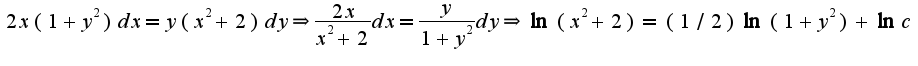 $2x(1+y^2)dx=y(x^2+2)dy\Rightarrow \frac{2x}{x^2+2}dx=\frac{y}{1+y^2}dy\Rightarrow \ln(x^2+2)=(1/2)\ln(1+y^2)+\ln c$