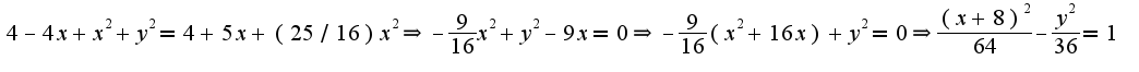 $4-4x+x^2+y^2=4+5x+(25/16)x^2\Rightarrow -\frac{9}{16}x^2+y^2-9x=0\Rightarrow -\frac{9}{16}(x^2+16x)+y^2=0\Rightarrow \frac{(x+8)^2}{64}-\frac{y^2}{36}=1$