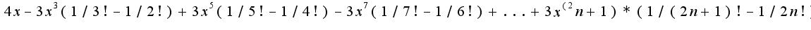 $4x-3x^3(1/3!-1/2!)+3x^5(1/5!-1/4!)-3x^7(1/7!-1/6!)+...+3x^(2n+1)*(1/(2n+1)!-1/2n!)$