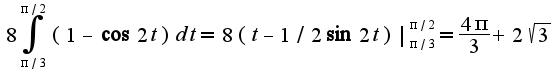 $8\int_{\pi/3}^{\pi/2}(1-\cos 2t)dt=8(t-1/2\sin 2t)|_{\pi/3}^{\pi/2}=\frac{4\pi}{3}+2\sqrt{3}$