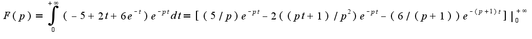$F(p)=\int_{0}^{+\infty}(-5+2t+6e^{-t})e^{-pt}dt=[(5/p)e^{-pt}-2((pt+1)/p^2)e^{-pt}-(6/(p+1))e^{-(p+1)t}]|_{0}^{+\infty}$