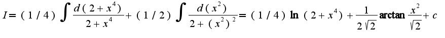 $I=(1/4)\int\frac{d(2+x^4)}{2+x^4}+(1/2)\int\frac{d(x^2)}{2+(x^2)^2}=(1/4)\ln(2+x^4)+\frac{1}{2\sqrt{2}}\arctan\frac{x^2}{\sqrt{2}}+c$