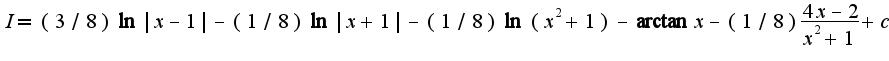 $I=(3/8)\ln|x-1|-(1/8)\ln|x+1|-(1/8)\ln(x^2+1)-\arctan x-(1/8)\frac{4x-2}{x^2+1}+c$