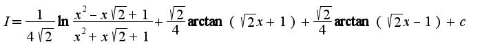$I=\frac{1}{4\sqrt{2}}\ln\frac{x^2-x\sqrt{2}+1}{x^2+x\sqrt{2}+1}+\frac{\sqrt{2}}{4}\arctan(\sqrt{2}x+1)+\frac{\sqrt{2}}{4}\arctan(\sqrt{2}x-1)+c$