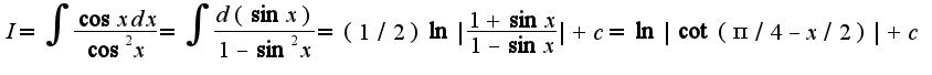 $I=\int\frac{\cos xdx}{\cos^2 x}=\int\frac{d(\sin x)}{1-\sin^2 x}=(1/2)\ln|\frac{1+\sin x}{1-\sin x}|+c=\ln|\cot(\pi/4-x/2)|+c$