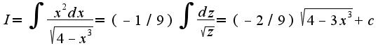 $I=\int\frac{x^2 dx}{\sqrt{4-x^3}}=(-1/9)\int\frac{dz}{\sqrt{z}}=(-2/9)\sqrt{4-3x^3}+c$