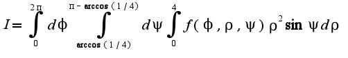 $I=\int_{0}^{2\pi}d\phi\int_{\arccos(1/4)}^{\pi-\arccos(1/4)}d\psi\int_{0}^{4}f(\phi,\rho,\psi)\rho^2\sin\psi d\rho$