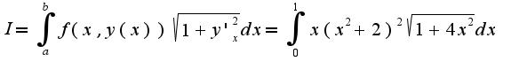 $I=\int_{a}^{b}f(x,y(x))\sqrt{1+y'_{x}^2}dx=\int_{0}^{1}x(x^2+2)^2\sqrt{1+4x^2}dx$