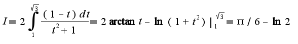 $I=2\int_{1}^{\sqrt{3}}\frac{(1-t)dt}{t^2+1}=2\arctan t-\ln(1+t^2)|_{1}^{\sqrt{3}}=\pi/6-\ln2$