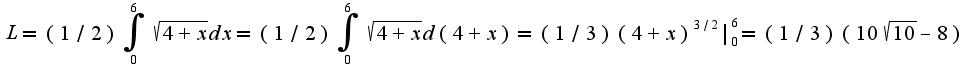 $L=(1/2)\int_{0}^{6}\sqrt{4+x}dx=(1/2)\int_{0}^{6}\sqrt{4+x}d(4+x)=(1/3)(4+x)^{3/2}|_{0}^{6}=(1/3)(10\sqrt{10}-8)$