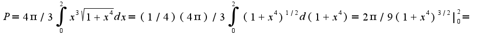 $P=4\pi/3\int_{0}^{2}x^3\sqrt{1+x^4}dx=(1/4)(4\pi)/3\int_{0}^{2}(1+x^4)^{1/2}d(1+x^4)=2\pi/9(1+x^4)^{3/2} _{0}^{2}=$