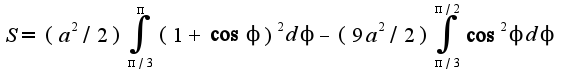 $S=(a^2/2)\int_{\pi/3}^{\pi}(1+\cos \phi)^2d\phi-(9a^2/2)\int_{\pi/3}^{\pi/2}\cos ^2 \phi d\phi$