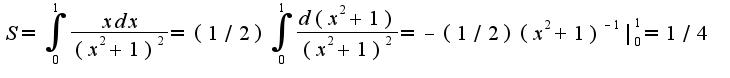 $S=\int_{0}^{1}\frac{xdx}{(x^2+1)^2}=(1/2)\int_{0}^{1}\frac{d(x^2+1)}{(x^2+1)^2}=-(1/2)(x^2+1)^{-1}|_{0}^{1}=1/4$