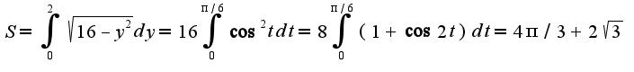 $S=\int_{0}^{2}\sqrt{16-y^2}dy=16\int_{0}^{\pi/6}\cos^2tdt=8\int_{0}^{\pi/6}(1+\cos 2t)dt=4\pi/3+2\sqrt{3}$