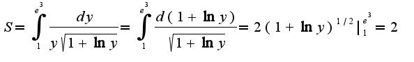 $S=\int_{1}^{e^{3}}\frac{dy}{y\sqrt{1+\ln y}}=\int_{1}^{e^{3}}\frac{d(1+\ln y)}{\sqrt{1+\ln y}}=2(1+\ln y)^{1/2}|_{1}^{e^{3}}=2$