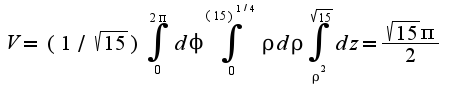 $V=(1/\sqrt{15})\int_{0}^{2\pi}d\phi\int_{0}^{(15)^{1/4}}\rho d\rho \int_{\rho^2}^{\sqrt{15}}dz=\frac{\sqrt{15}\pi}{2}$
