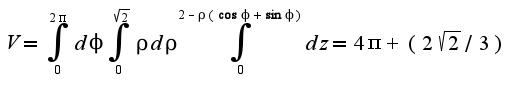 $V=\int_{0}^{2\pi}d\phi\int_{0}^{\sqrt{2}}\rho d\rho\int_{0}^{2-\rho(\cos \phi+\sin \phi)}dz=4\pi+(2\sqrt{2}/3)$