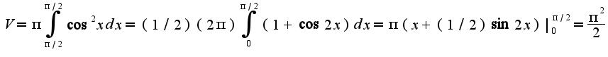 $V=\pi\int_{\pi/2}^{\pi/2}\cos^2 xdx=(1/2)(2\pi)\int_{0}^{\pi/2}(1+\cos 2x)dx=\pi(x+(1/2)\sin 2x)|_{0}^{\pi/2}=\frac{\pi^2}{2}$