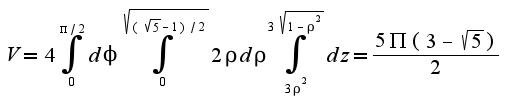 $V=4\int_{0}^{\pi/2}d\phi\int_{0}^{\sqrt{(\sqrt{5}-1)/2}}2\rho d\rho\int_{3\rho^2}^{3\sqrt{1-\rho^2}}dz=\frac{5\Pi(3-\sqrt{5})}{2}$