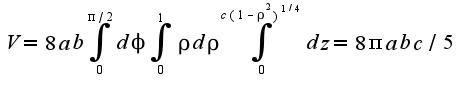 $V=8ab\int_{0}^{\pi/2}d\phi\int_{0}^{1}\rho d\rho\int_{0}^{c(1-\rho^2)^{1/4}}dz=8\pi abc/5$