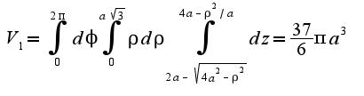 $V_{1}=\int_{0}^{2\pi}d\phi\int_{0}^{a\sqrt{3}}\rho d\rho\int_{2a-\sqrt{4a^2-\rho^2}}^{4a-\rho^2/a}dz=\frac{37}{6}\pi a^3$