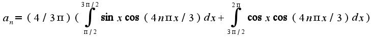 $a_{n}=(4/3\pi)(\int_{\pi/2}^{3\pi/2}\sin x\cos(4n\pi x/3)dx+\int_{3\pi/2}^{2\pi}\cos x\cos(4n\pi x/3)dx)$