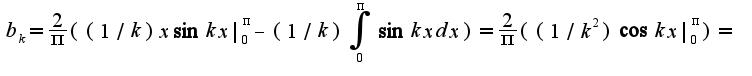 $b_{k}=\frac{2}{\pi}((1/k)x\sin kx|_{0}^{\pi}-(1/k)\int_{0}^{\pi}\sin kx dx)=\frac{2}{\pi}((1/k^2)\cos kx|_{0}^{\pi})=$