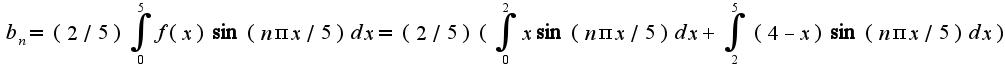 $b_{n}=(2/5)\int_{0}^{5}f(x)\sin( n\pi x/5)dx=(2/5)(\int_{0}^{2}x\sin(n\pi x/5)dx+\int_{2}^{5}(4-x)\sin(n\pi x/5)dx)$