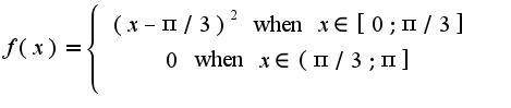 $f(x) = \left\{ {\begin{array}{*{20}c} {(x-\pi/3)^2\;{\text{when}}\;x \in [0;\pi/3] } \\ {0 \;{\text{when}}\;x\in (\pi/3;\pi] } \\\end{array} } \right.$