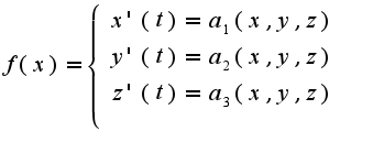 $f(x) = \left\{ {\begin{array}{*{20}c} {x' (t)= a_1(x,y,z)} \\ {y' (t)= a_2(x,y,z)} \\ {z' (t)= a_3(x,y,z)} \\\end{array} } \right.$