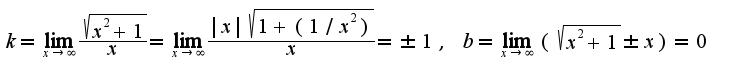$k=\lim_{x\rightarrow \infty}\frac{\sqrt{x^2+1}}{x}=\lim_{x\rightarrow \infty}\frac{|x|\sqrt{1+(1/x^2)}}{x}=\pm 1,\;b=\lim_{x\rightarrow \infty}(\sqrt{x^2+1}\pm x)=0$