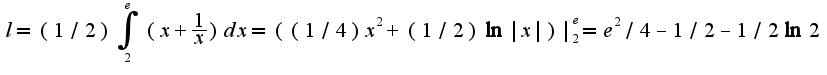 $l=(1/2)\int_{2}^{e}(x+\frac{1}{x})dx=((1/4)x^2+(1/2)\ln|x|)|_{2}^{e}=e^2/4-1/2-1/2\ln 2$