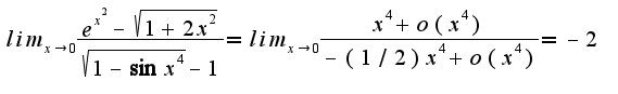$lim_{x\rightarrow 0}\frac{e^{x^2}-\sqrt{1+2x^2}}{\sqrt{1-\sin x^4}-1}=lim_{x\rightarrow 0}\frac{x^4+o(x^4)}{-(1/2)x^4+o(x^4)}=-2$
